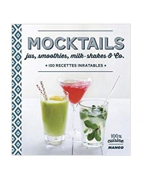 Dominique Sauvages - Mocktails : Jus, smoothies, milk-shakes & Co.