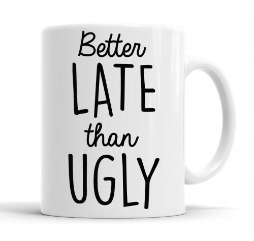 Mug - Better Late Than Ugly