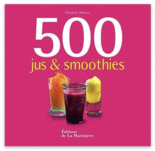 500 jus et smoothies - Christine Watson