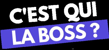 C'est qui la Boss
